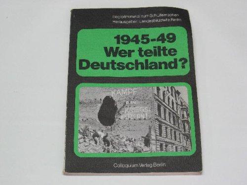 """1945-49: Wer teilte Deutschland?. Fragen und Antworten. Arbeitsheft zur Schulfernsehreihe des SFB """"Fragen an die deutsche Geschichte"""""""