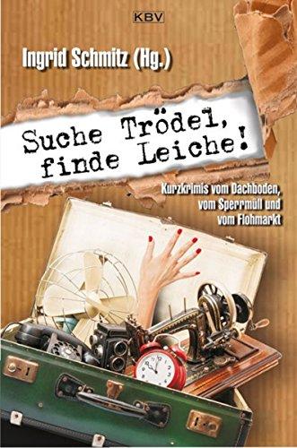 Image of Suche Trödel, finde Leiche!: Kurzkrimis vom Dachboden, vom Sperrmüll und vom Flohmarkt (KBV-Krimi)