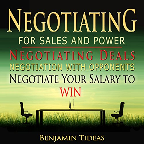 Negotiating for Sales and Power: Negotiating Deals, Negotiation with Opponents, Negotiate Your Salary to Win: Negotiation, Conflict Resolution, and Communication Skills, Book 1