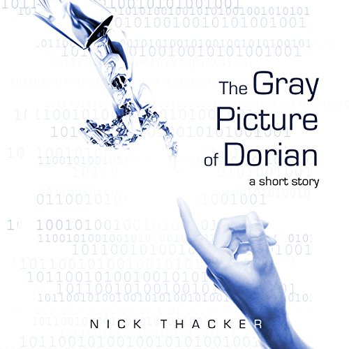 The Gray Picture of Dorian     An Artificial Intelligence Techno Thriller Sci-Fi Short Story              By:                                                                                                                                 Nick Thacker                               Narrated by:                                                                                                                                 Robert Meek                      Length: 49 mins     13 ratings     Overall 3.8