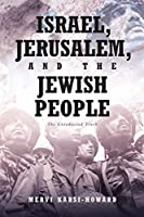 Israel, Jerusalem, and The Jewish People: The Unredacted Truth