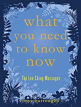 What You Need to Know Now: The Lee Ching Messages by [Tony Burroughs]