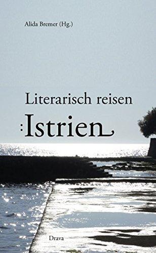 Literarisch reisen: Istrien: Gedanken, Phantasien, Erinnerungen