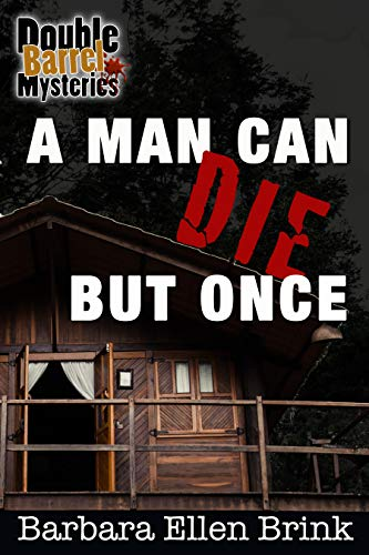 A Man Can Die but Once (Double Barrel Mysteries Book 5) by [Barbara Ellen  Brink]