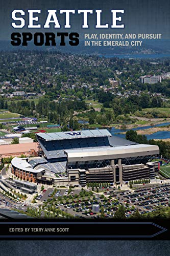 Seattle Sports: Play, Identity, and Pursuit in the Emerald City (Sport, Culture, and Society)