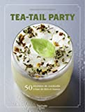 Tea-tail party - 50 recettes de cocktails à base de thés et tisanes