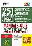 251 posti Ministero dell'Ambiente e della tutela del territorio e del mare. Manuale + quiz per la preparazione alla prova preselettiva comune a tutti i profili