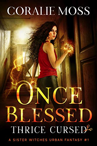 Once Blessed, Thrice Cursed: A Sister Witches Urban Fantasy #1 (English Edition)
