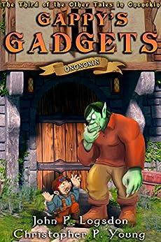Gappy's Gadgets (Ononokin: Other Tales in Ononokin Book 3) by [John P. Logsdon, Christopher P. Young]