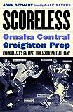 Scoreless: Omaha Central, Creighton Prep, and Nebraska's Greatest High School Football Game