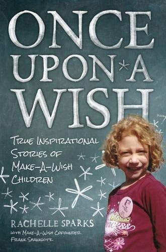 [(Once Upon a Wish : True Inspirational Stories of Make-A-Wish Children)] [By (author) Rachelle Sparks] published on (March, 2013)
