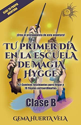 Tu primer día en la Escuela de Magia Hygge: Clase B: 2 (Elige tu propia aventura en la Escuela de Magia Hygge)