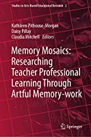 Memory Mosaics: Researching Teacher Professional Learning Through Artful Memory-work (Studies in Arts-Based Educational Research (2))