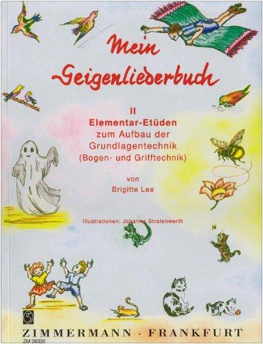 Mein Geigenliederbuch: Elementar Etüden zum Aufbau der Grundlagentechnik (Bogen- und Grifftechnik). Band 2. Violine.