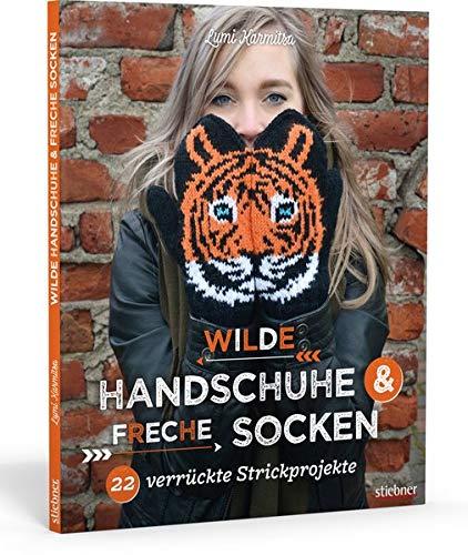 Wilde Handschuhe & Freche Socken: 22 verrückte Strickprojekte