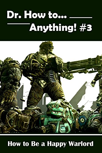 How to Be a Happy Warlord: Dr. How to... Anything: Book #3