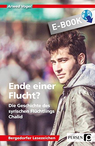 Ende einer Flucht?: Die Geschichte des syrischen Flüchtlings Chalid (7. bis 10. Klasse) (Bergedorfer Lesezeichen)