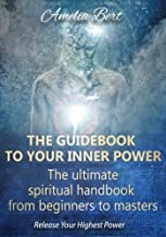 The Guidebook to your Inner Power: The ultimate spiritual handbook for beginners to masters