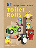 Crafty Makes: 51 things to do with Toilet Rolls 1784935581 Book Cover