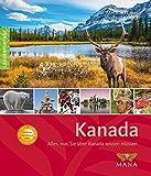 Kanada: Alles, was Sie über Kanada wissen müssen (Länderporträt: Reiseführer, Bildband und Handbuch in einem)