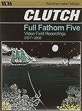 Clutch - Full Fathom Five - Video Field Recording 2007/2008 [Reino Unido] [DVD]