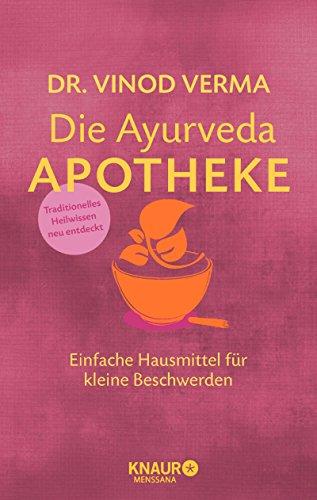Die Ayurveda-Apotheke: Einfache Hausmittel für kleine Beschwerden (Natürlich heilen mit Hausmitteln)