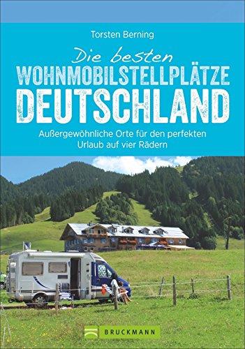 Die besten Wohnmobilstellplätze Deutschland. Außergewöhnliche Orte für den perfekten Urlaub auf vier Rädern.Glamping, Natur und Abenteuer.