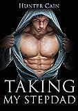 Taking My Stepdad, Book 3: A Gay Stepfather, Gay Stepson romance (Taboo Gay Stepfather Gay Stepson Romance)