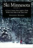 Ski Minnesota: A Cross Country Skier s Guide to Trails Within Sixty Miles of the Twin Cities, Book 1