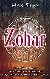 Zohar: La guía definitiva para comprender la obra más importante de la cábala y la mística judía