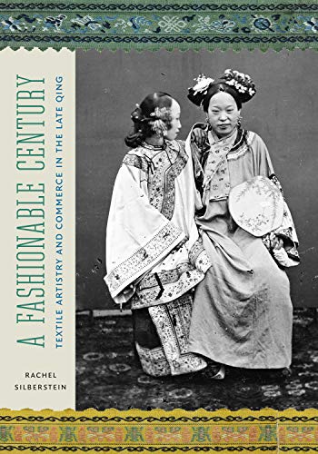 Compare Textbook Prices for A Fashionable Century: Textile Artistry and Commerce in the Late Qing  ISBN 9780295747187 by Silberstein, Rachel,Kleutghen, Kristina