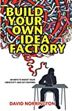 Build Your Own Idea Factory: 68 Ways to Boost Your Creativity and Get Inspired: 68 Ways to Overcome Creative Blocks, Generate New Ideas, and Get Inspired (Wordcatcher Personal Development)