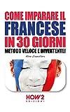 COME IMPARARE IL FRANCESE IN 30 GIORNI: Metodo Veloce e...