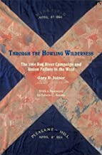 Through the Howling Wilderness: The 1864 Red River Campaign and Union Failure in the West