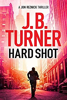 Hard Shot (A Jon Reznick Thriller Book 7) by [J. B. Turner]