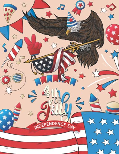 4th Of July Coloring Book For Kids: Happy 4th of July Independence Day Coloring Book For Kids USA Patriotic Independence Day Coloring Pages Best Gift Idea for Boys Girls