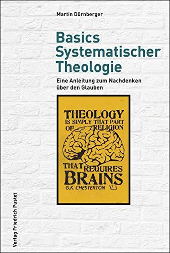 Basics Systematischer Theologie: Eine Anleitung zum Nachdenken über den Glauben