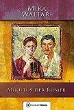 Minutus der Römer: Die Erinnerungen des römischen Senators Minutus Lausus Manilianus aus den Jahren 46 bis 79 n. Chr. (Mika Waltaris historische Romane 7) (German Edition)