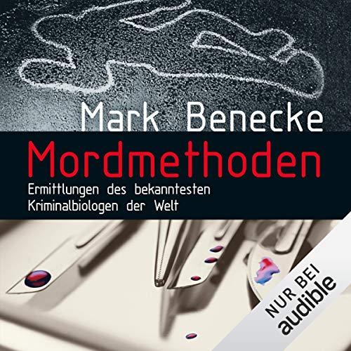 Mordmethoden     Ermittlungen des bekanntesten Kriminalbiologen der Welt              Autor:                                                                                                                                 Mark Benecke                               Sprecher:                                                                                                                                 Mark Benecke                      Spieldauer: 9 Std. und 50 Min.     349 Bewertungen     Gesamt 4,2