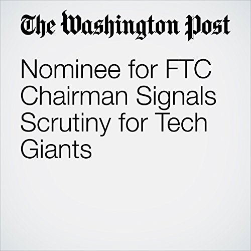 Nominee for FTC Chairman Signals Scrutiny for Tech Giants copertina