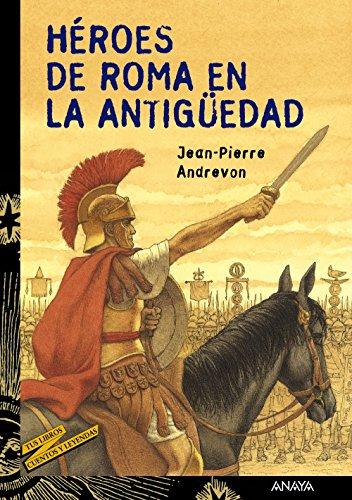 Héroes de Roma en la Antigüedad (LITERATURA JUVENIL - Cuentos y Leyendas)