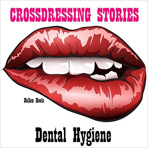 Crossdressing Stories: Dental Hygiene cover art