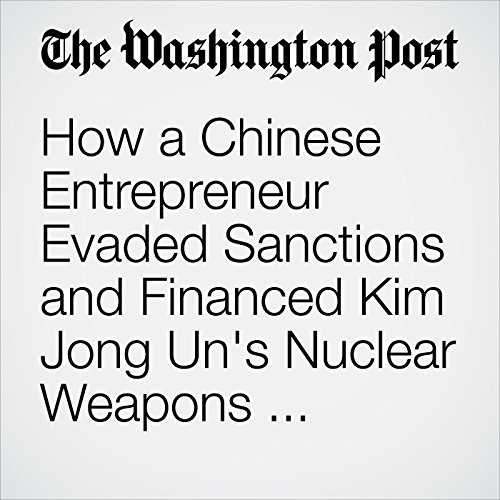 How a Chinese Entrepreneur Evaded Sanctions and Financed Kim Jong Un's Nuclear Weapons Program copertina