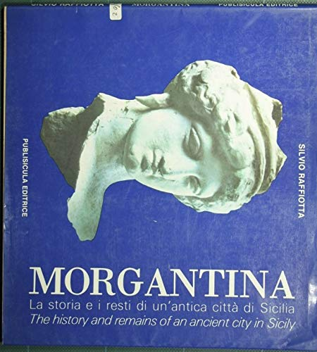 Morgantina : La storia e i resti di un'antica città di Sicilia. The history and remains of an ancient city in Sicily