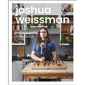 Joshua Weissman: An Unapologetic Cookbook. #1 NEW YORK TIMES BESTSELLER