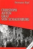 Christoph Anton Graf von Schauenburg (1717-1781) / Christoph Anton Graf von Schauenburg (1717-1781): Aufstieg und Sturz des breisgauischen ... breisgauischen Kreishauptmanns (Regionalia) - Hermann Kopf