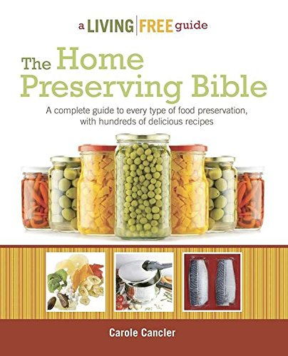Learn More About The Home Preserving Bible: A Complete Guide to Every Type of Food Preservation with...