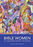 Bible Women: All Their Words and Why They Matter