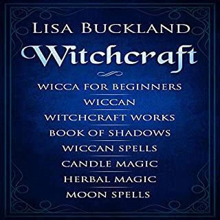 Witchcraft: Wicca for Beginners, Wiccan, Witchcraft Works, Book of Shadows, Wiccan Spells, Candle Magic, Herbal Magic, Moon Spells                   By:                                                                                                                                 Lisa Buckland                               Narrated by:                                                                                                                                 Gretchen LaBuhn                      Length: 7 hrs and 46 mins     10 ratings     Overall 4.4
