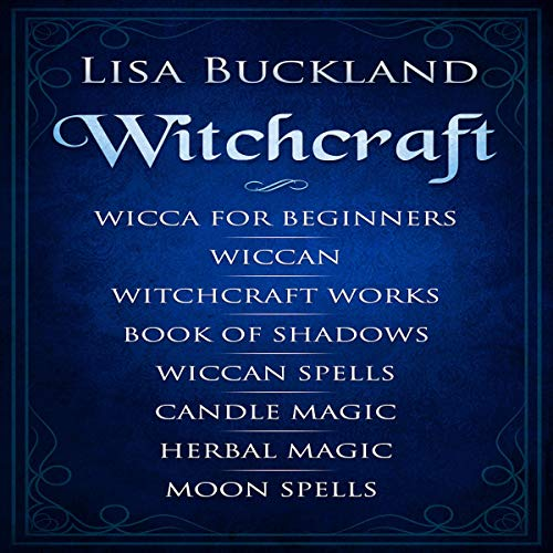 Witchcraft: Wicca for Beginners, Wiccan, Witchcraft Works, Book of Shadows, Wiccan Spells, Candle Magic, Herbal Magic, Moon Spells audiobook cover art